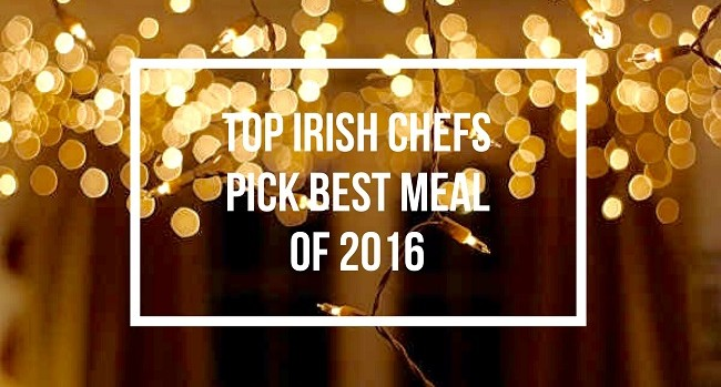 Top Irish Chefs Reveal Their Best Meal of 2016