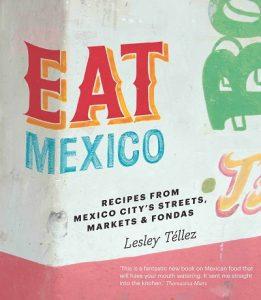 Eat Mexico by Lesley Tellez