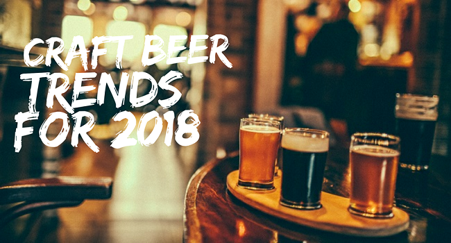 craft beer trends 2018 what 39 s brewing for the new year